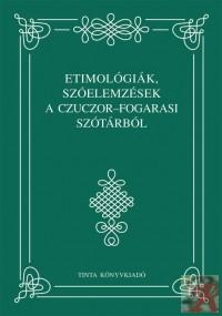 ETIMOLÓGIÁK, SZÓELEMZÉSEK A CZUCZOR-FOGARASI SZÓTÁRBÓL