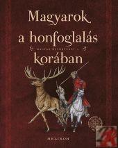MAGYAROK A HONFOGLALÁS KORÁBAN – MAGYAR ŐSTÖRTÉNET 2.